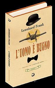 'L'uomo è buono' di Leonard Frank edito da Del Vecchio (traduzione e cura di Paola Del Zoppo)
