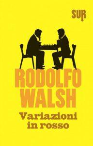 Variazioni in Rosso' di Rodolfo Walsh edito da Sur.