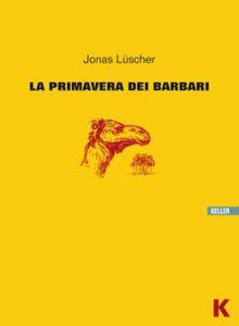 """""""La primavera dei barbari""""di Jonas Lüscher edito da Keller"""
