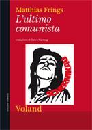 """""""L'ultimo comunista"""" di Matthias Frings, Voland."""