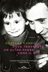 """""""Dove troverete un altro padre come il mio"""" di Rossana Campo, Ponte alle Grazie."""