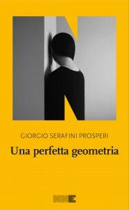 """Una geometria perfetta"" di Giorgio Serafini Prosperi, NNE"
