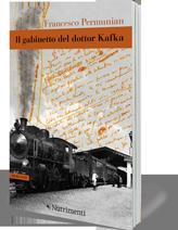 """""""Il gabinetto del dottor Kafka""""di Francesco Permunian,Nutrimenti."""