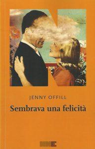 """""""Sembrava una Felicità"""" di Jenny Offil, NN Editore."""