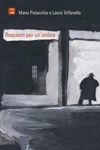 """""""Requiem per un'ombra"""" di Mario Pistacchio e Laura Toffanello, 66thand2nd."""
