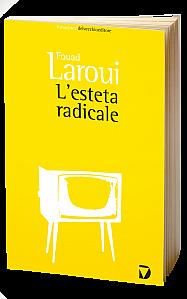 """""""L'esteta radicale"""" di Fouad Laroui,Del Vecchio Editore."""