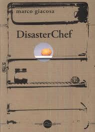 """""""Disaster Chef"""" di Marco Giacosa , Miraggi edizioni."""
