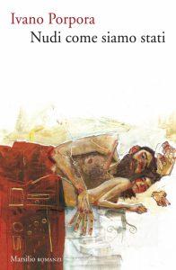 """""""Nudi come siamo stati"""" di Ivano Porpora, Marsilio Editori."""