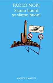 """""""Siamo buoni se siamo buoni"""" di Paolo Nori,Marcos y Marcos."""