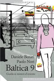 """""""Baltica 9. Guida ai misteri d'oriente"""" di Paolo Nori e Daniele Benati, Editori Laterza."""
