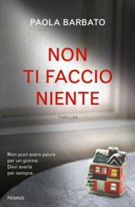 """""""Non ti faccio niente"""" di Paola Barbato, edito da Piemme."""