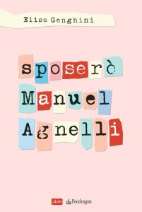 """Sposerò Manuel Agnelli"" di Elisa Genghini, ,Edizioni Pendragon."