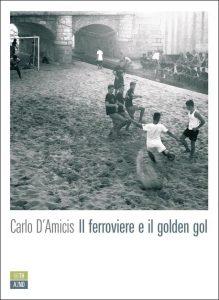 Il ferroviere e il golden gol - Carlo D'Amicis